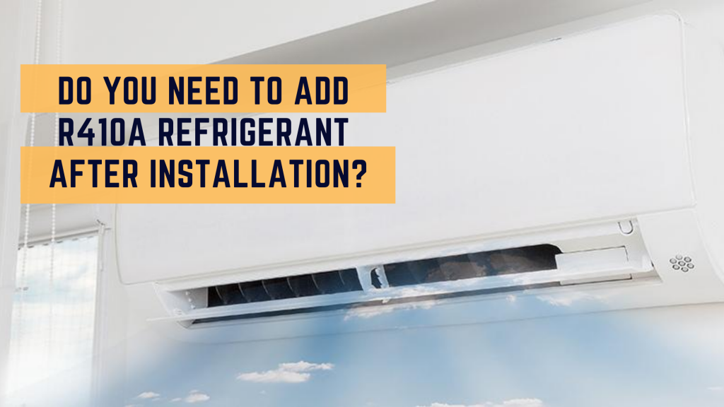 do you need to add R410A refrigerant after Ac installation banner